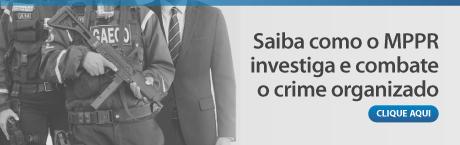Saiba como o MPPR combate o crime organizado